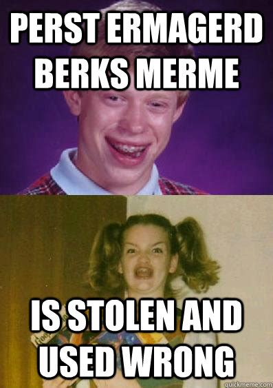 Berk Meme - perst ermagerd berks merme is stolen and used wrong ermagerd brian quickmeme