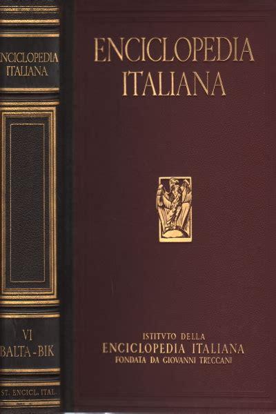 Enciclopedia Italiana Di Scienze Lettere Ed Arti by Enciclopedia Italiana Di Scienze Lettere Ed Arti Vol Vi