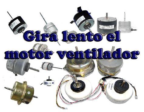 gira lento el motor ventilador aires acondicionados