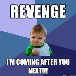 Revenge i'm coming after you next!!! - Success Kid - quickmeme