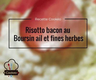 boursin cuisine ail et fines herbes risotto bacon et boursin ail et fines herbes recette cookeo