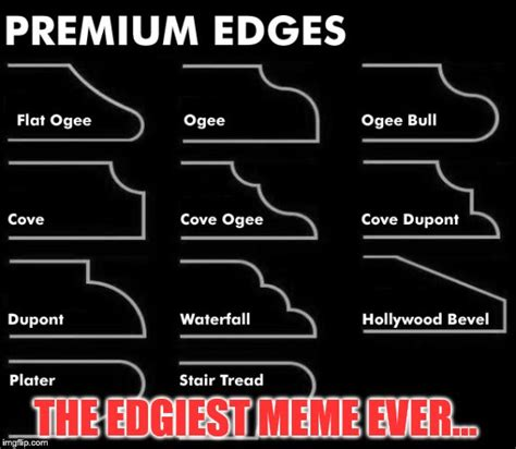 Edgiest Memes - you want edgy you can t handle edgy imgflip