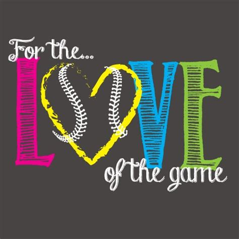 Love Of The Game Softball Quotes