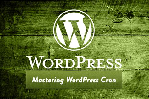 Mastering Wordpress Cron For Scheduling Events