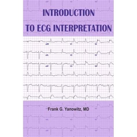 Introduction To Ecg Interpretation By Frank G Yanowitz Pdf