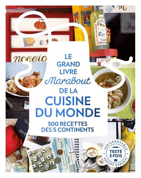 livre cuisine marabout livre le grande livre marabout de la cuisine du monde 300 recettes des 5 continents collectif