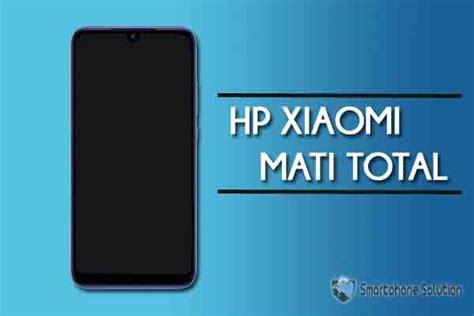Hp xiaomi mati total tidak bisa di charge. 11 Cara Mengatasi HP Xiaomi Mati Total Jadi Nyala Lagi ...