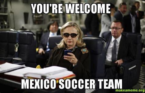 Mexico Soccer Memes - you re welcome mexico soccer team make a meme