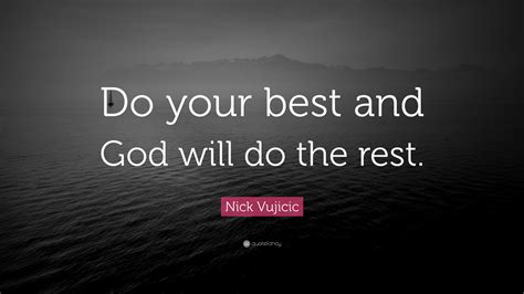 Nick Vujicic Quote Do Your Best And God Will Do The Rest