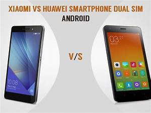 Xiaomi Vs Huawei Smartphone Dual Sim Android  The Ultimate