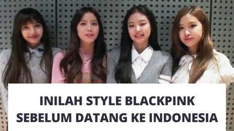 inilah style blackpink sebelum datang  indonesia