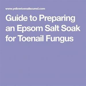 Guide To Preparing An Epsom Salt Soak For Toenail Fungus