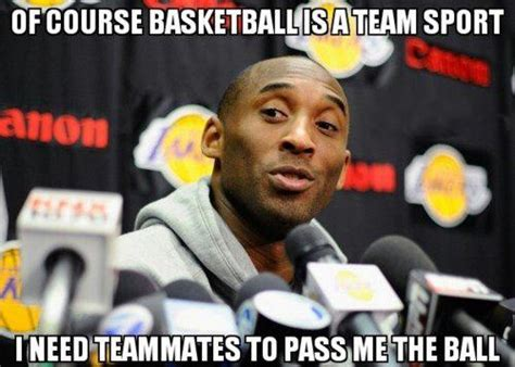 Funny Basketball Memes - of course basketball is a team sport i need teammates to pass me the ball best of funny memes