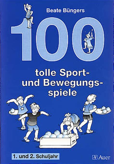 100 tolle Sport und Bewegungsspiele  1 und 2 Schuljahr