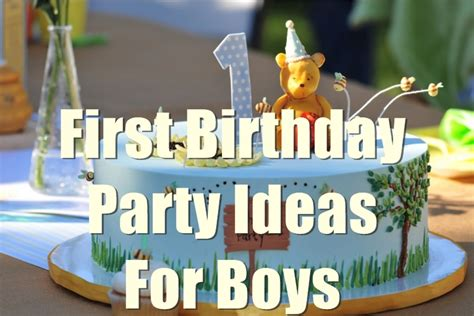 1st birthday party ideas for boys you will to