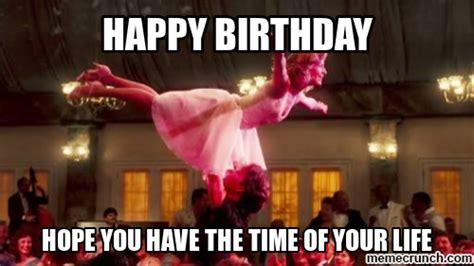 Dirty Dancing Meme - dirty dancing happy birthday