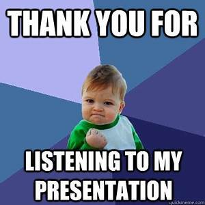 thank you for listening to my presentation - Success Kid ...