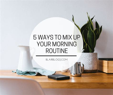 5 Ways To Mix Up Your Morning Routine  Blair Blogs