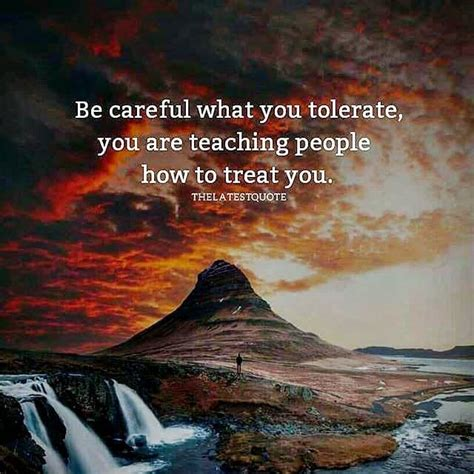 What Of Are You by Be Careful What You Tolerate You Are Teaching Who