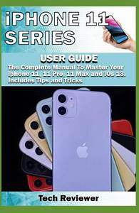 Iphone 11 Series User Guide  The Complete Manual To Master