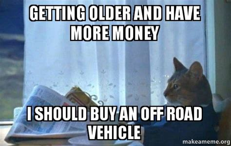 Sophisticated Cat Meme Generator - getting older and have more money i should buy an off road vehicle sophisticated cat make a meme