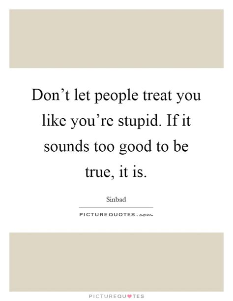 Youre Too Good To Be True Quotes