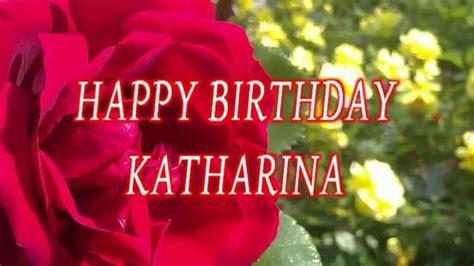 happy birthday katharina geburtstagsgruesse youtube