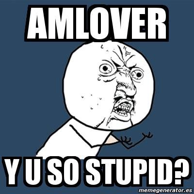 Y U So Meme Generator - meme y u no amlover y u so stupid 59555