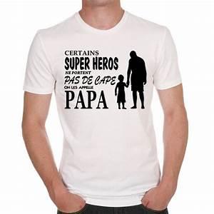 Tee Shirt Fete Des Peres : tshirt certains super heros ne porte pas de cape on les ~ Voncanada.com Idées de Décoration