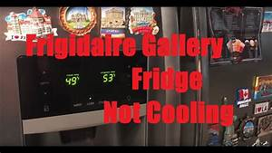 Frigidaire Gallery  Refrigerator Not Cooling  And Quick