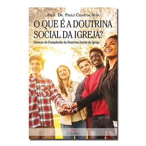 cic si鑒e social o que é a doutrina social da igreja cléofas