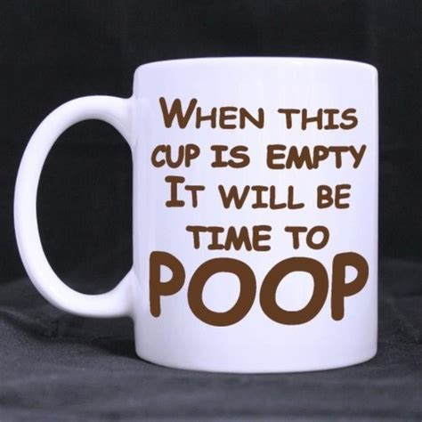 On the mug is the wording the future of the world is in my classroom. Funny Printed Coffee Mug Quotes When This Cup Is Empty It Will Be Time To Poop Mug Coffee Cups ...