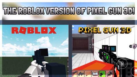 roblox version  pixel gun  youtube
