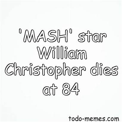 Mash Christopher Dies William Todo Meme Memes