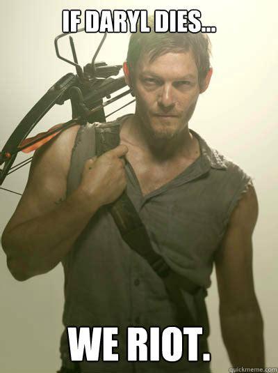 If Daryl Dies We Riot Meme - daryl walking dead memes quickmeme