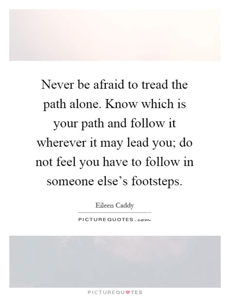 Tread Your Own Path Quotes