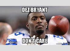 Dez Bryant Don't Care Make a Meme