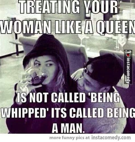 Treat Your Lady Like A Queen Quotes