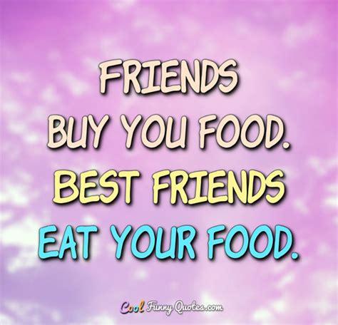 friends buy  food  friends eat  food