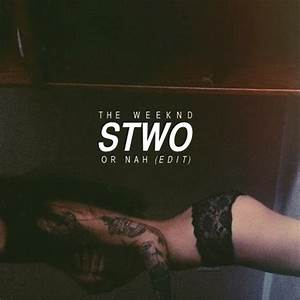 The Weeknd - Or Nah (Stwo Edit) [Free Download] | Run The Trap