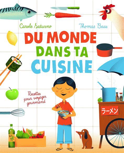 la cuisine du monde quand le monde s invite dans la cuisine les enfants à la