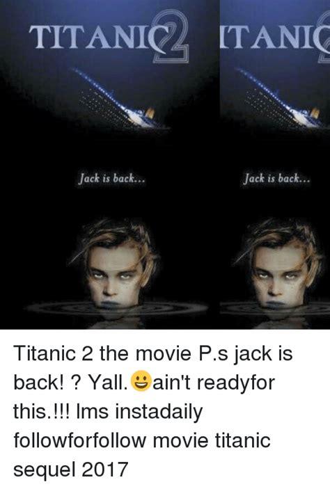 Sequel Memes - 25 best memes about jack is back titanic jack is back titanic memes