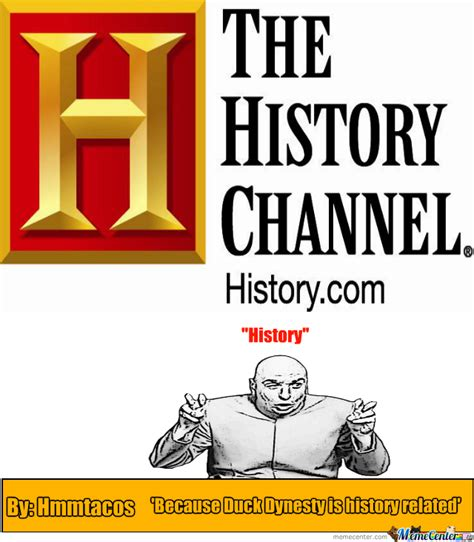 History Channel Memes - history channel by hmmtacos meme center