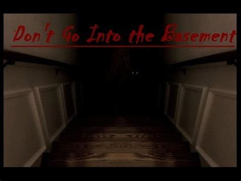 """""""don't Go Into The Basement"""" Youtube"""