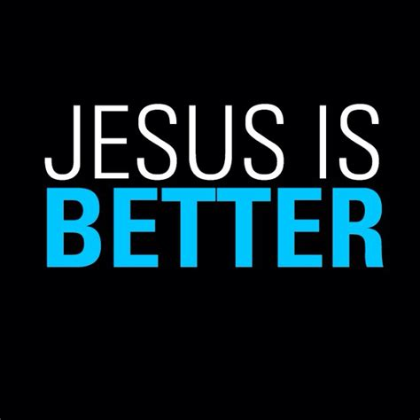 Jesus Is Better (@jesusisbetter) Twitter