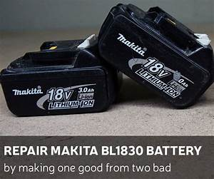Diy  Repair Makita Bl1830 Battery By Making One Good From