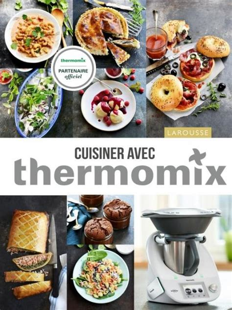 livre de cuisine thermomix gratuit cuisiner avec thermomix larousse des arts