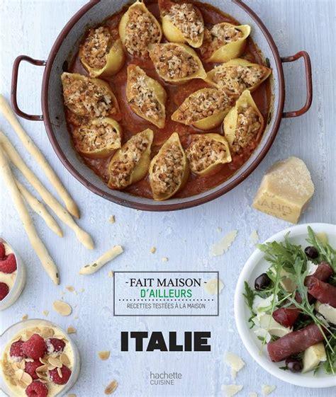 livre de cuisine fait maison livre italie fait maison d 39 ailleurs valéry drouet hachette pratique cuisine 9782011356314
