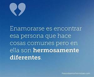 Enamorarse es encontrar esa persona que hace cosas comunes pero en ella son hermosamente