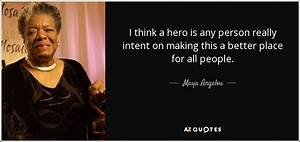 Maya Angelou quote: I think a hero is any person really ...
